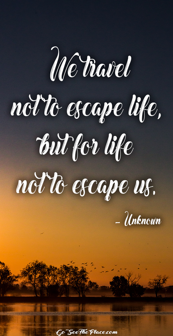 """20 Inspirational Travel Quotes to Live By - """"We travel not to escape life, but for life not to escape us."""" - Unknown"""