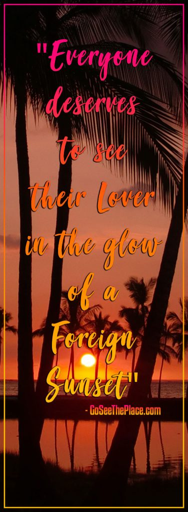"Travel Quote: ""Everyone deserves to see their Lover in the glow of a Foreign Sunset."" Overlaid on an image of a sunset and palm trees."